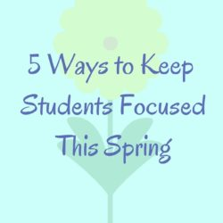 5 Ways to Keep Students Focused This Spring