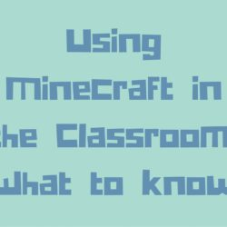 Using Minecraft in the Classroom